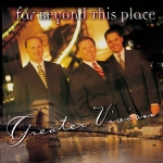 greatervision1999farbeyondthisplacemax